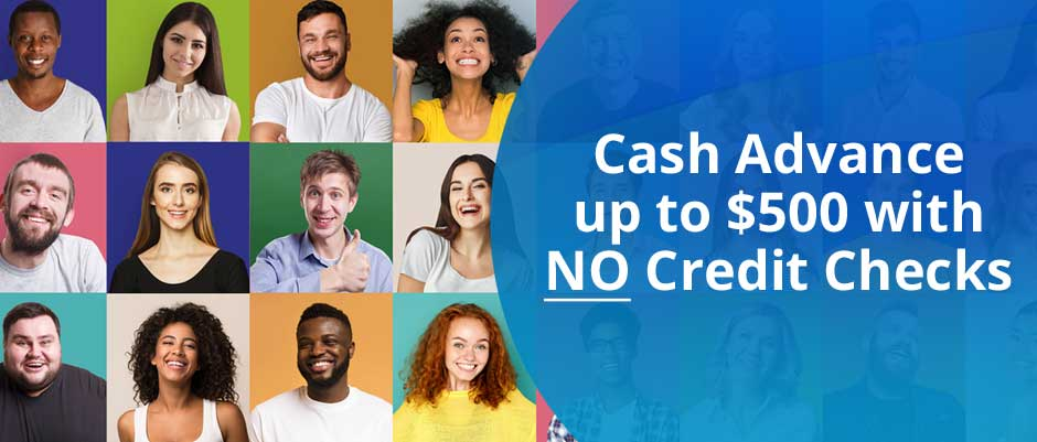 Cash Advance up to $500 with NO Credit Checks